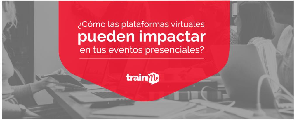 ¿Cómo las plataformas virtuales pueden impactar en tus eventos presenciales?